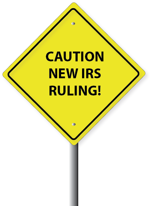 CAUTION NEW IRS RULING!